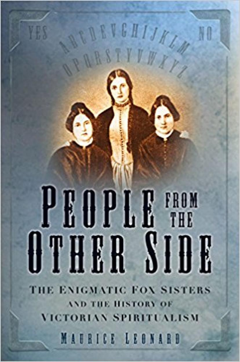 People from the Other Side: The Enigmatic Fox Sisters and the History of Victorian Spiritualism (英語) ペーパーバック