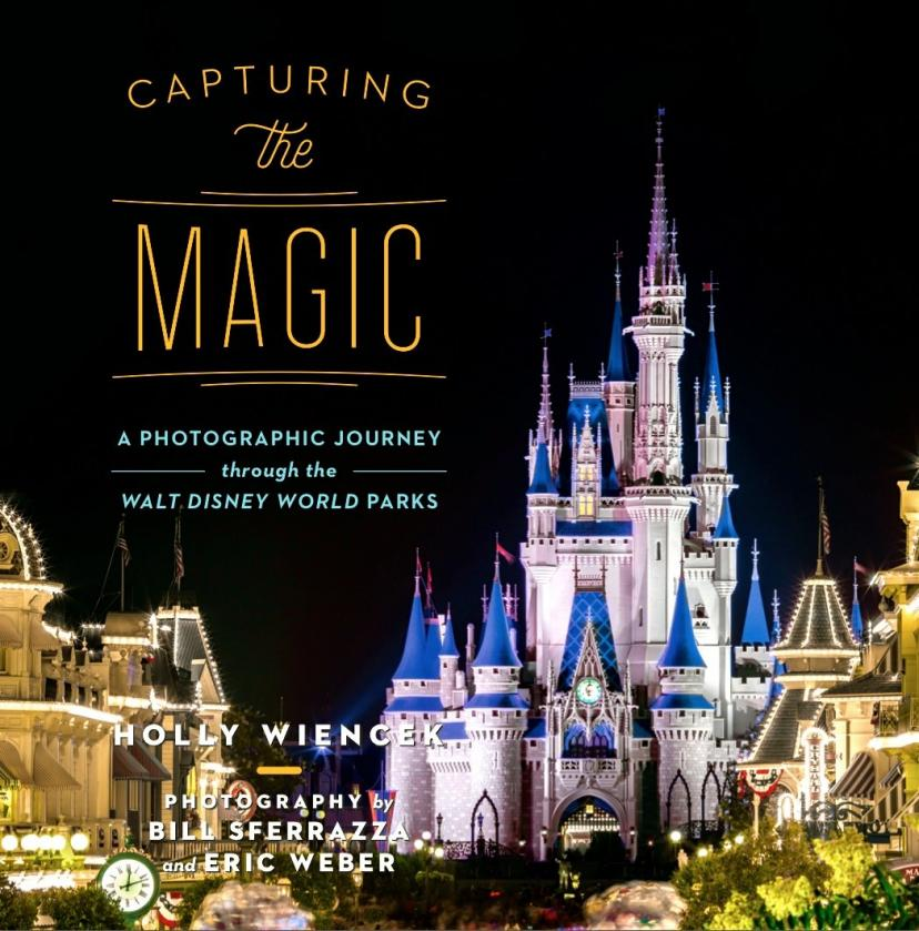 Capturing the Magic: A Photographic Journey Through the Walt Disney World Parks Hardcover – December 15, 2015