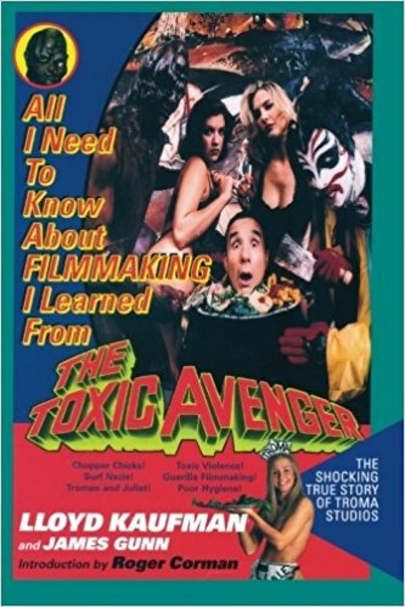 『All I Need to Know about Filmmaking I Learned from the Toxic Avenger』